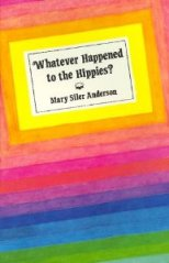 Whatever Happened to the Hippies? by Mary Siler Anderson